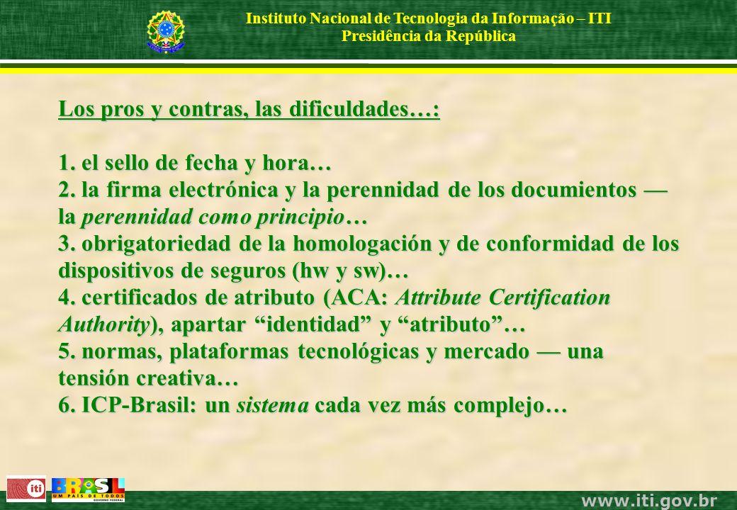 www.iti.gov.br Instituto Nacional de Tecnologia da Informação – ITI Presidência da República Los pros y contras, las dificuldades…: 1.