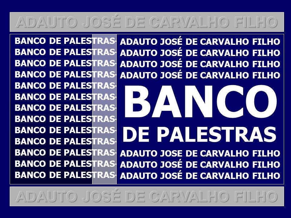 BANCO DE PALESTRAS-ADAUTO JOSÉ DE CARVALHO FILHO ADAUTO JOSÉ DE CARVALHO FILHO BANCO DE PALESTRAS