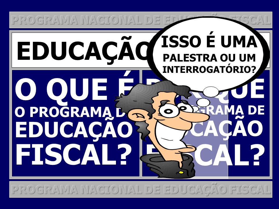 PROGRAMA NACIONAL DE EDUCAÇÃO FISCAL PROGRAMA DE EDUCAÇÃO FISCAL O PNEF EM MUITOS PROJETOS! PALESTRA