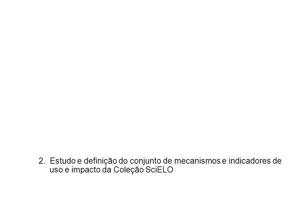2. Estudo e definição do conjunto de mecanismos e indicadores de uso e impacto da Coleção SciELO