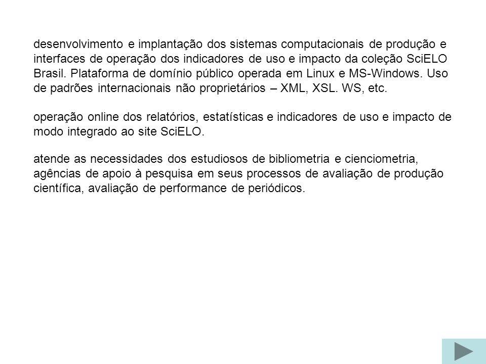 desenvolvimento e implantação dos sistemas computacionais de produção e interfaces de operação dos indicadores de uso e impacto da coleção SciELO Brasil.