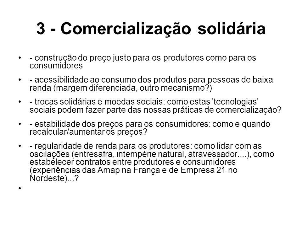 3 - Comercialização solidária - construção do preço justo para os produtores como para os consumidores - acessibilidade ao consumo dos produtos para p