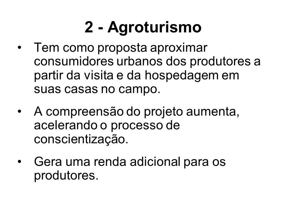 2 - Agroturismo Tem como proposta aproximar consumidores urbanos dos produtores a partir da visita e da hospedagem em suas casas no campo. A compreens