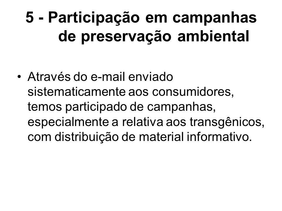 5 - Participação em campanhas de preservação ambiental Através do e-mail enviado sistematicamente aos consumidores, temos participado de campanhas, es