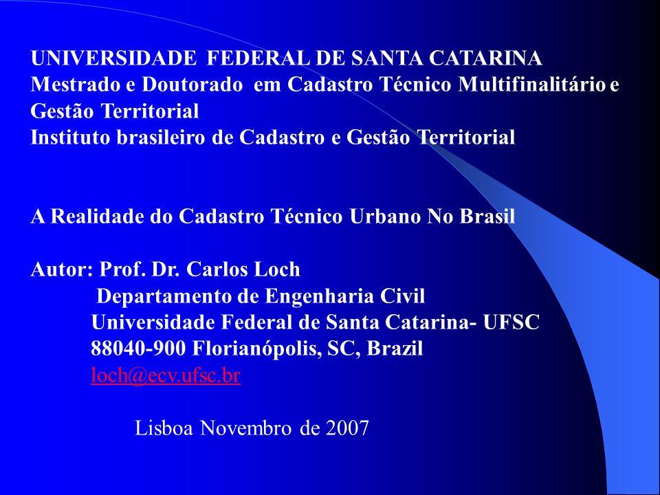 UNIVERSIDADE FEDERAL DE SANTA CATARINA Mestrado e Doutorado em Cadastro Técnico Multifinalitário e Gestão Territorial Instituto brasileiro de Cadastro