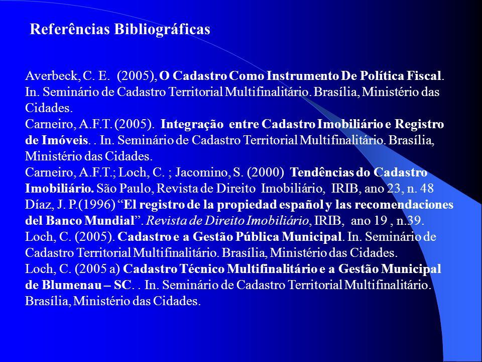 Referências Bibliográficas Averbeck, C. E. (2005), O Cadastro Como Instrumento De Política Fiscal. In. Seminário de Cadastro Territorial Multifinalitá