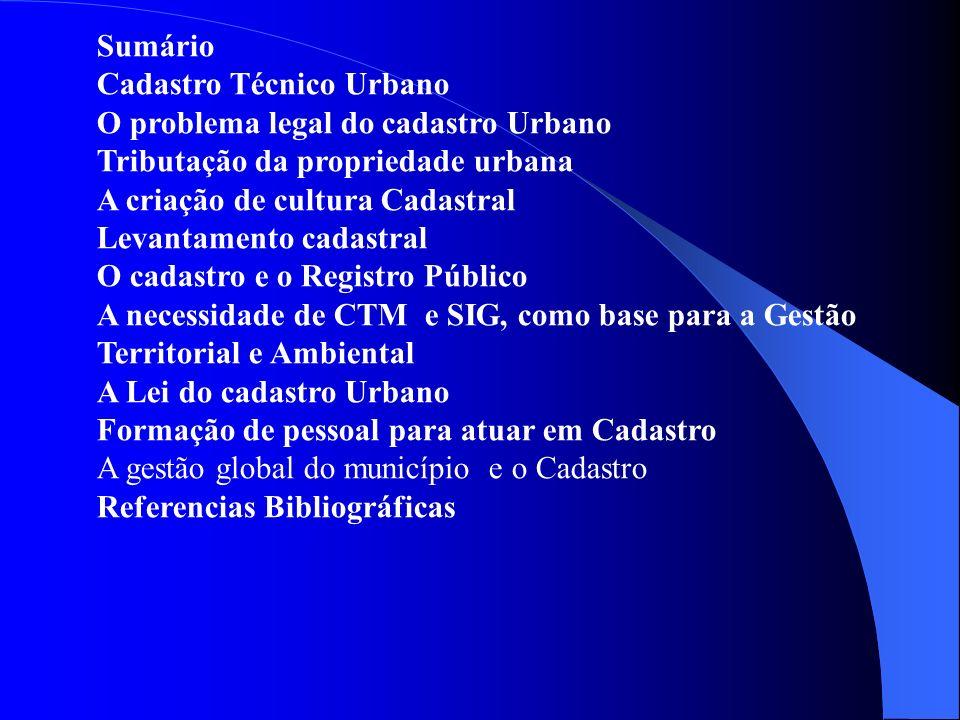 Sumário Cadastro Técnico Urbano O problema legal do cadastro Urbano Tributação da propriedade urbana A criação de cultura Cadastral Levantamento cadas