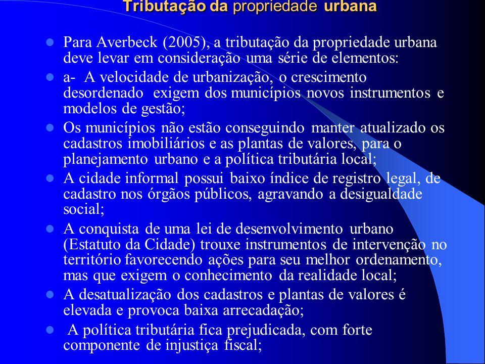 Tributação da propriedade urbana Para Averbeck (2005), a tributação da propriedade urbana deve levar em consideração uma série de elementos: a- A velo