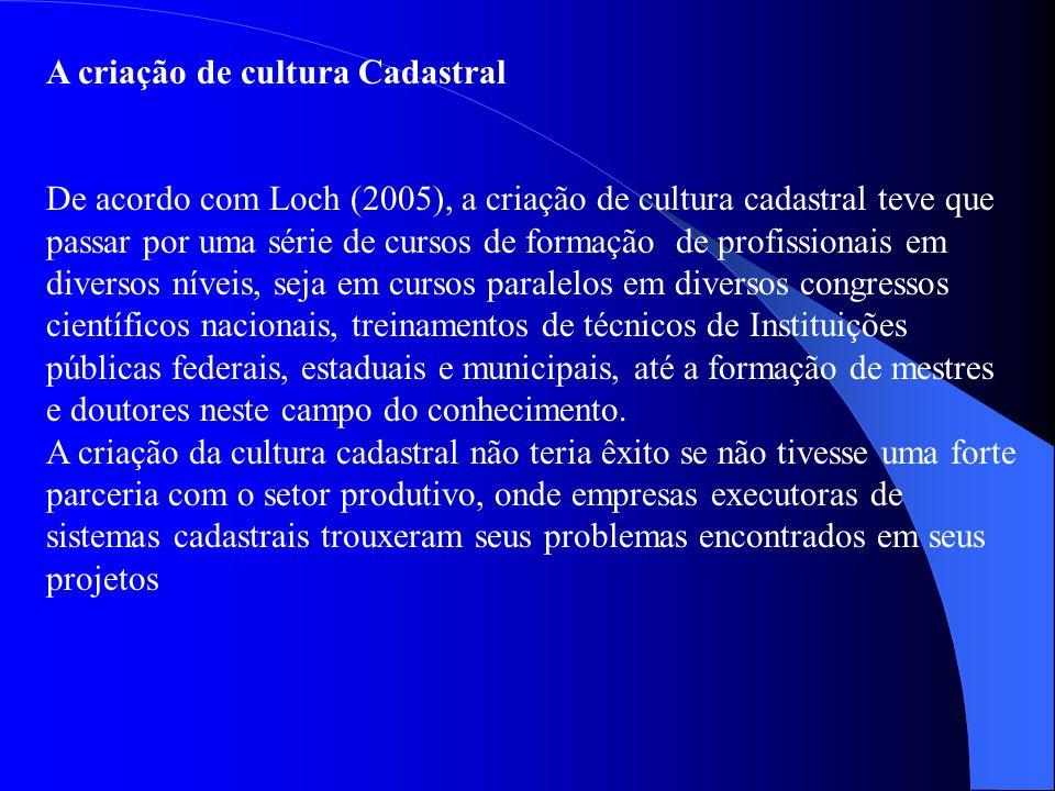 A criação de cultura Cadastral De acordo com Loch (2005), a criação de cultura cadastral teve que passar por uma série de cursos de formação de profis