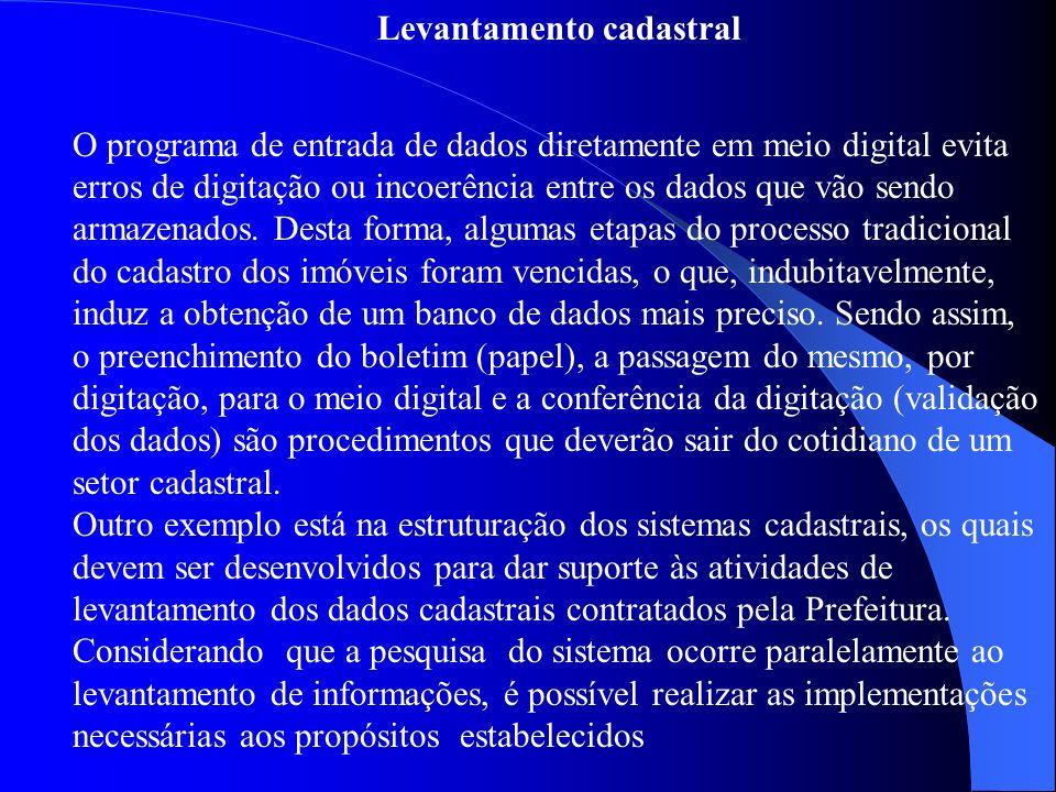 Levantamento cadastral O programa de entrada de dados diretamente em meio digital evita erros de digitação ou incoerência entre os dados que vão sendo armazenados.