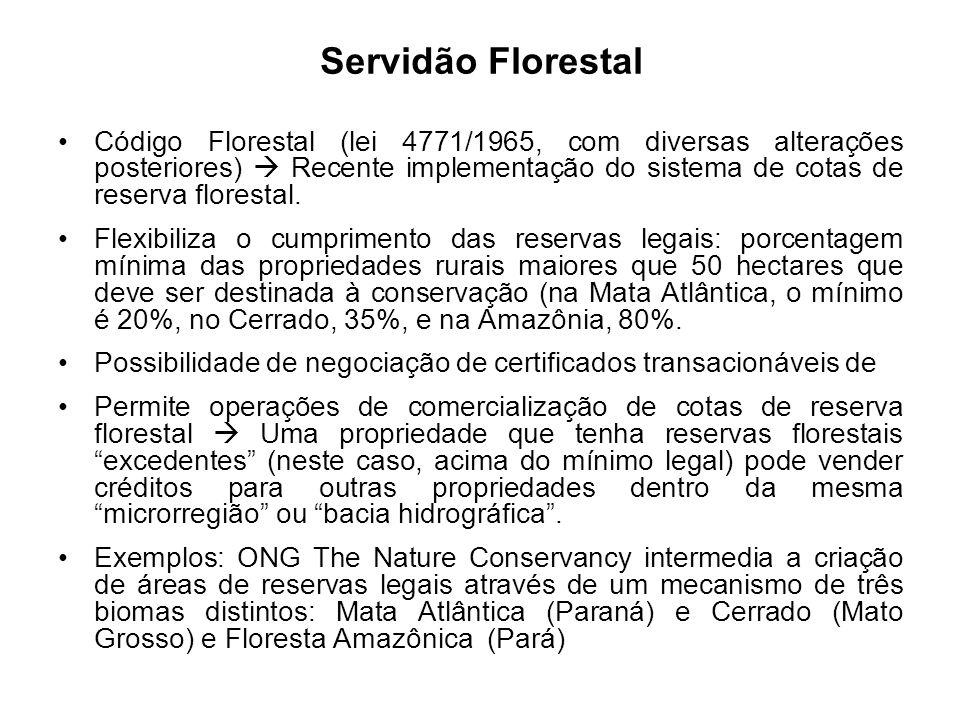 Código Florestal (lei 4771/1965, com diversas alterações posteriores) Recente implementação do sistema de cotas de reserva florestal. Flexibiliza o cu