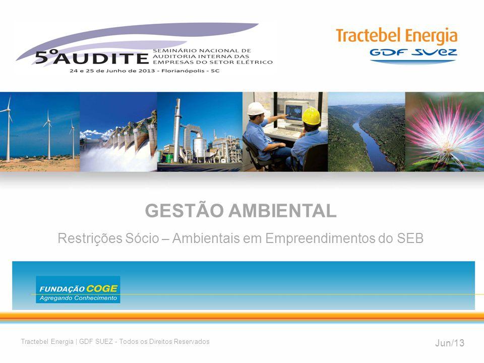 1 GESTÃO AMBIENTAL Restrições Sócio – Ambientais em Empreendimentos do SEB Jun/13 Tractebel Energia | GDF SUEZ - Todos os Direitos Reservados