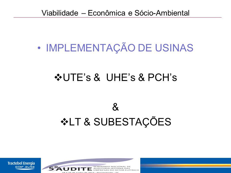 11 Viabilidade – Econômica e Sócio-Ambiental IMPLEMENTAÇÃO DE USINAS  UTE's & UHE's & PCH's &  LT & SUBESTAÇÕES