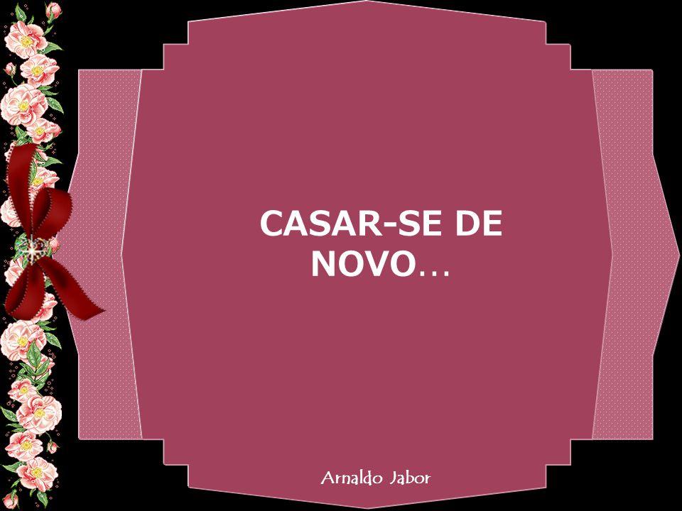 By Geraldo RosaSJCampos - SP 31/10/2007 CASAR-SE DE NOVO... Arnaldo Jabor