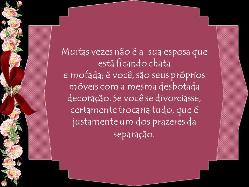 By Geraldo RosaSJCampos - SP 31/10/2007 Vamos ser honestos: ninguém aguenta a mesma mulher ou o mesmo marido por trinta anos com a mesma roupa, o mesm