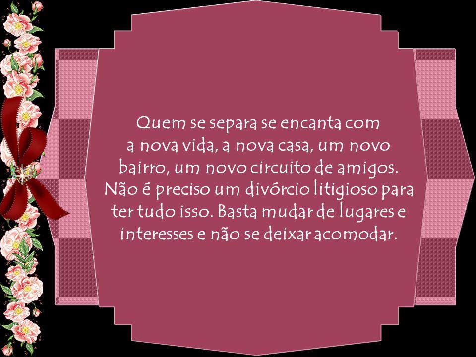 By Geraldo RosaSJCampos - SP 31/10/2007 Muitas vezes não é a sua esposa que está ficando chata e mofada; é você, são seus próprios móveis com a mesma desbotada decoração.