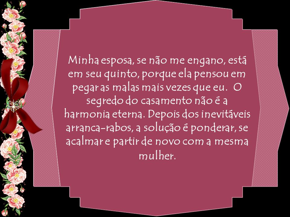 By Geraldo RosaSJCampos - SP 31/10/2007 Minha esposa, se não me engano, está em seu quinto, porque ela pensou em pegar as malas mais vezes que eu.