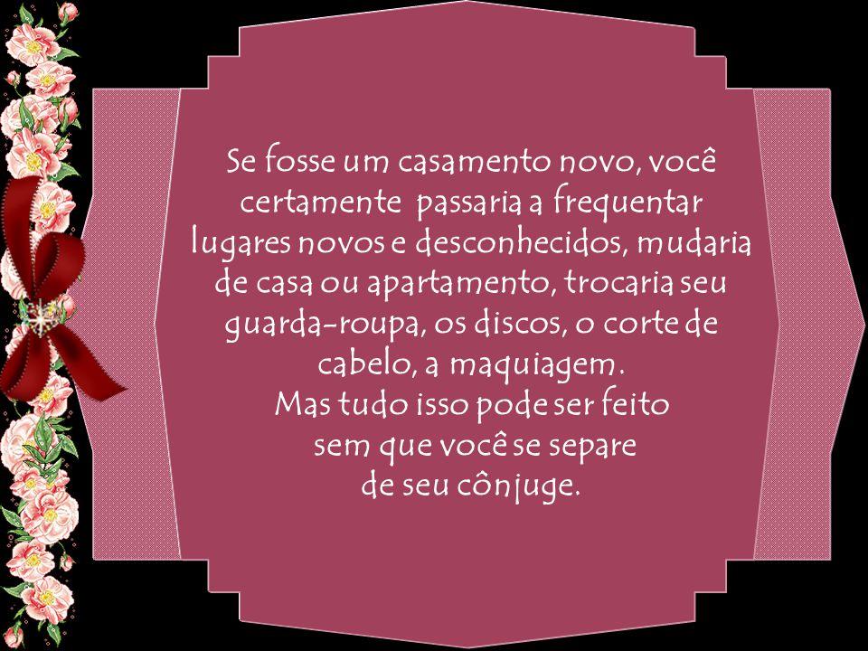 By Geraldo RosaSJCampos - SP 31/10/2007 Sem falar dos inúmeros quilos que se acrescentaram a você depois do casamento. Mulher e marido que se separam