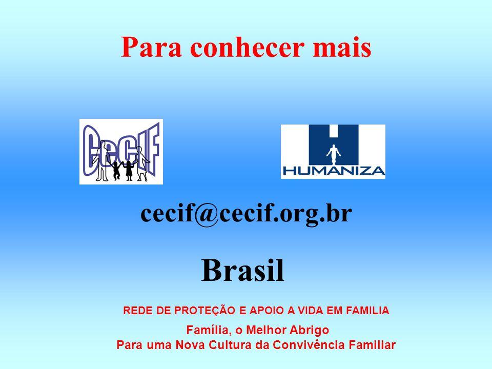Para conhecer mais cecif@cecif.org.br Brasil REDE DE PROTEÇÃO E APOIO A VIDA EM FAMILIA Família, o Melhor Abrigo Para uma Nova Cultura da Convivência Familiar