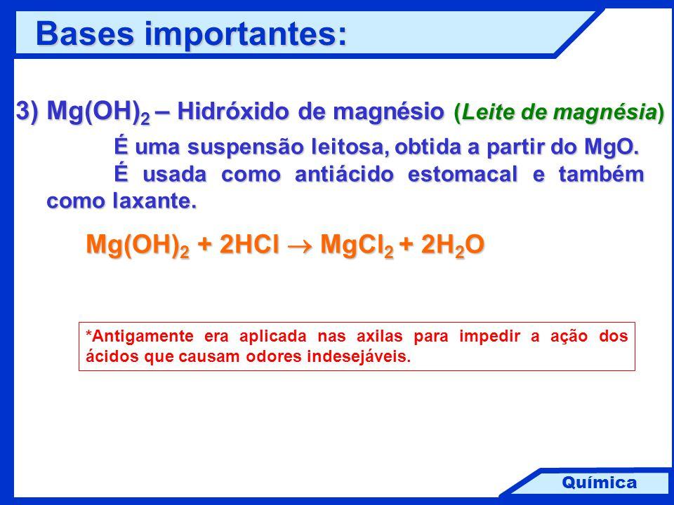 Química 3) Mg(OH) 2 – Hidróxido de magnésio (Leite de magnésia) É uma suspensão leitosa, obtida a partir do MgO. É usada como antiácido estomacal e ta