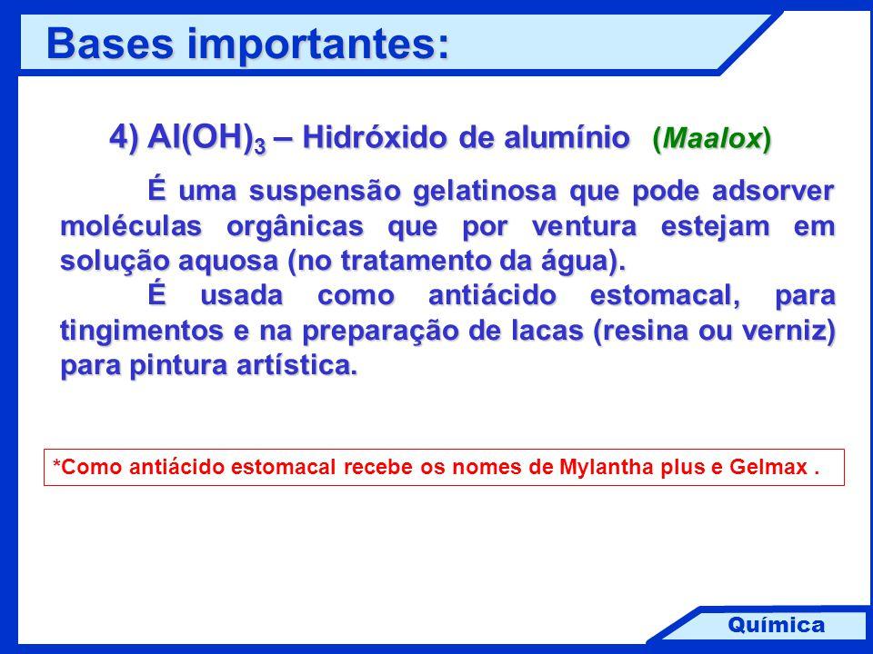Química 4) Al(OH) 3 – Hidróxido de alumínio (Maalox) É uma suspensão gelatinosa que pode adsorver moléculas orgânicas que por ventura estejam em soluç