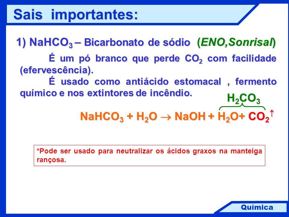Química 1) NaHCO 3 – Bicarbonato de sódio (ENO,Sonrisal) É um pó branco que perde CO 2 com facilidade (efervescência). É usado como antiácido estomaca
