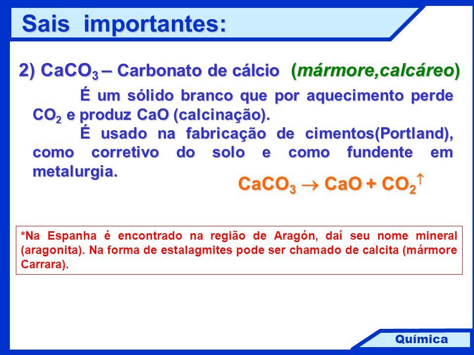 Química 2) CaCO 3 – Carbonato de cálcio (mármore,calcáreo) É um sólido branco que por aquecimento perde CO 2 e produz CaO (calcinação). É usado na fab