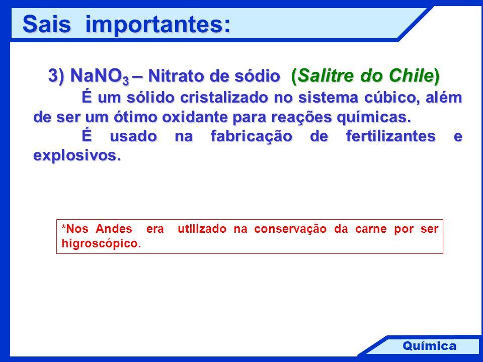 Química 3) NaNO 3 – Nitrato de sódio (Salitre do Chile) É um sólido cristalizado no sistema cúbico, além de ser um ótimo oxidante para reações química