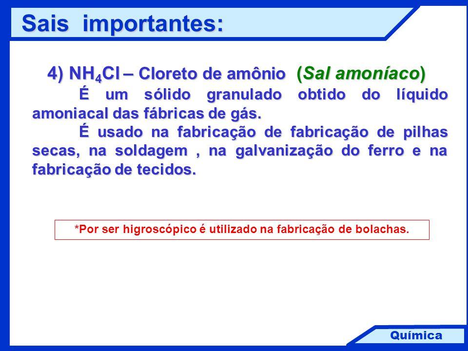 Química 4) NH 4 Cl – Cloreto de amônio (Sal amoníaco) É um sólido granulado obtido do líquido amoniacal das fábricas de gás. É usado na fabricação de