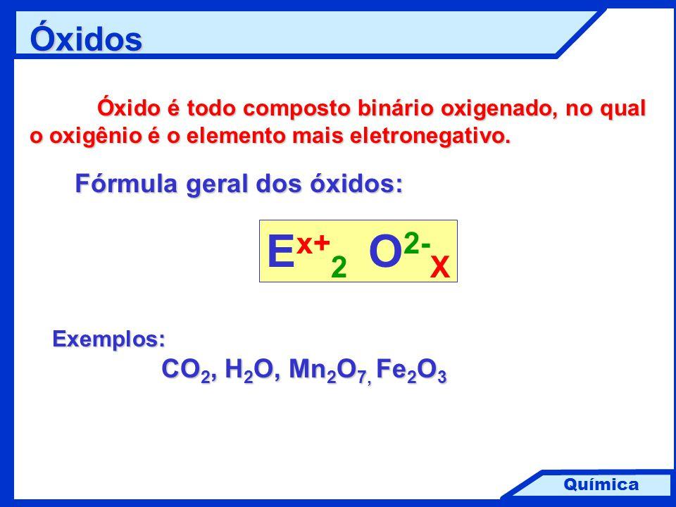 Química Óxidos Óxido é todo composto binário oxigenado, no qual o oxigênio é o elemento mais eletronegativo. Fórmula geral dos óxidos: Exemplos: CO 2,