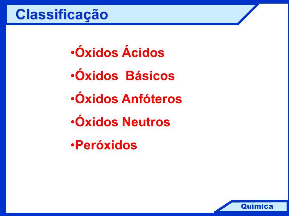 Química Classificação Óxidos Ácidos Óxidos Básicos Óxidos Anfóteros Óxidos Neutros Peróxidos