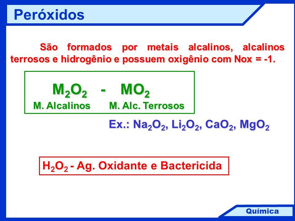 Química Peróxidos São formados por metais alcalinos, alcalinos terrosos e hidrogênio e possuem oxigênio com Nox = -1. M 2 O 2 - MO 2 M 2 O 2 - MO 2 M.