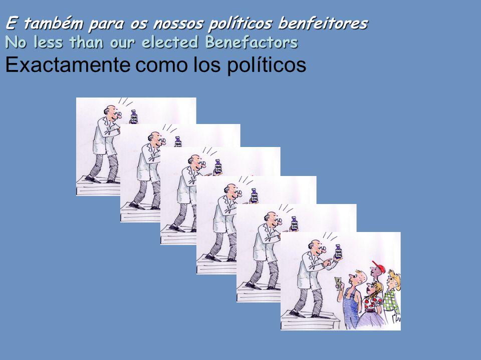E também para os nossos políticos benfeitores No less than our elected Benefactors Exactamente como los políticos