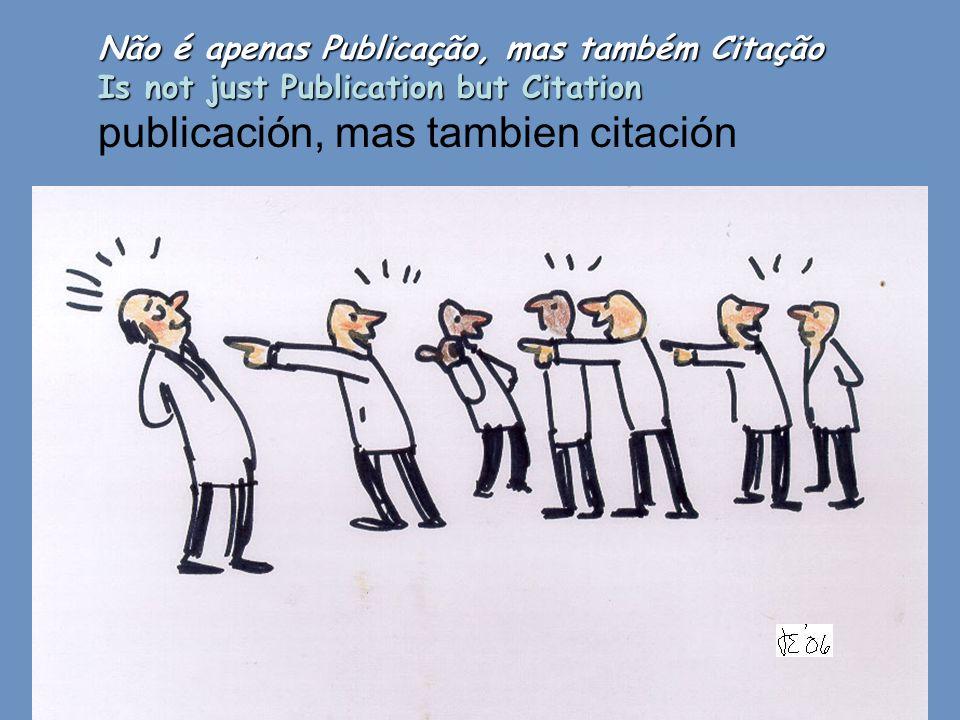Não é apenas Publicação, mas também Citação Is not just Publication but Citation publicación, mas tambien citación