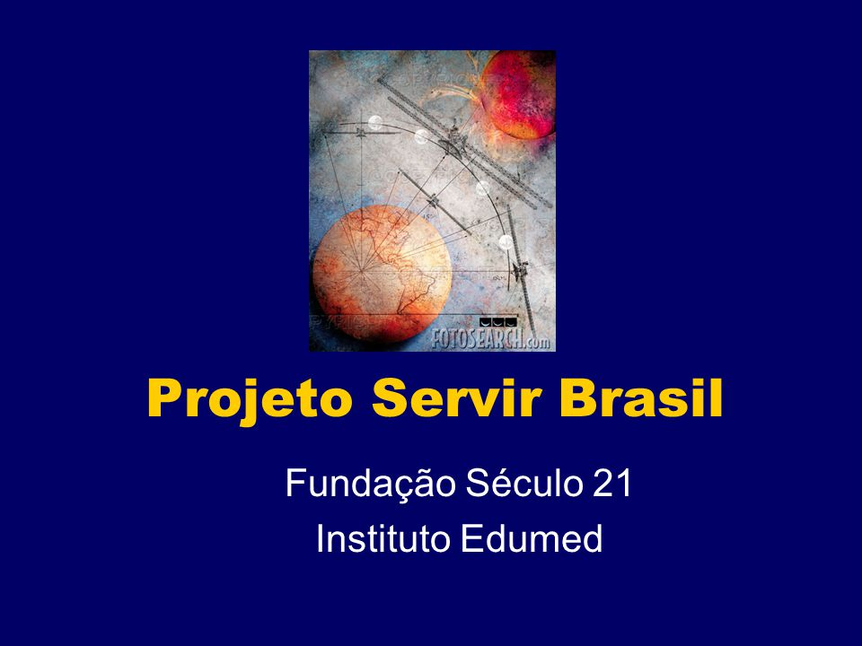 Projeto Servir Brasil Fundação Século 21 Instituto Edumed
