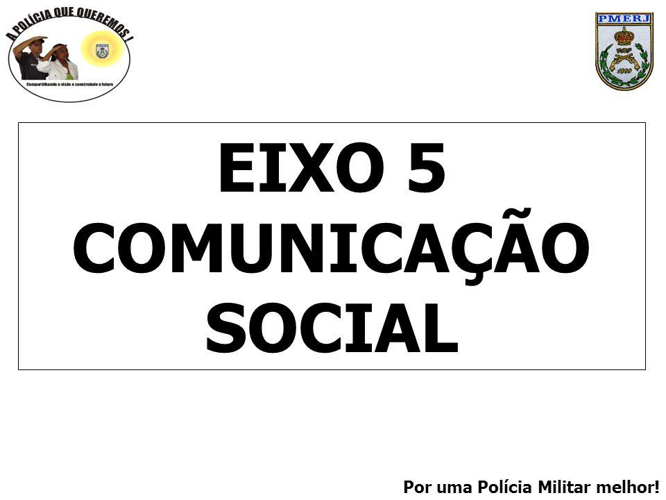Por uma Polícia Militar melhor! EIXO 5 COMUNICAÇÃO SOCIAL