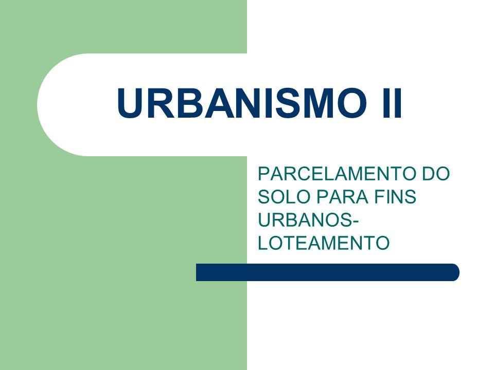URBANISMO II PARCELAMENTO DO SOLO PARA FINS URBANOS- LOTEAMENTO