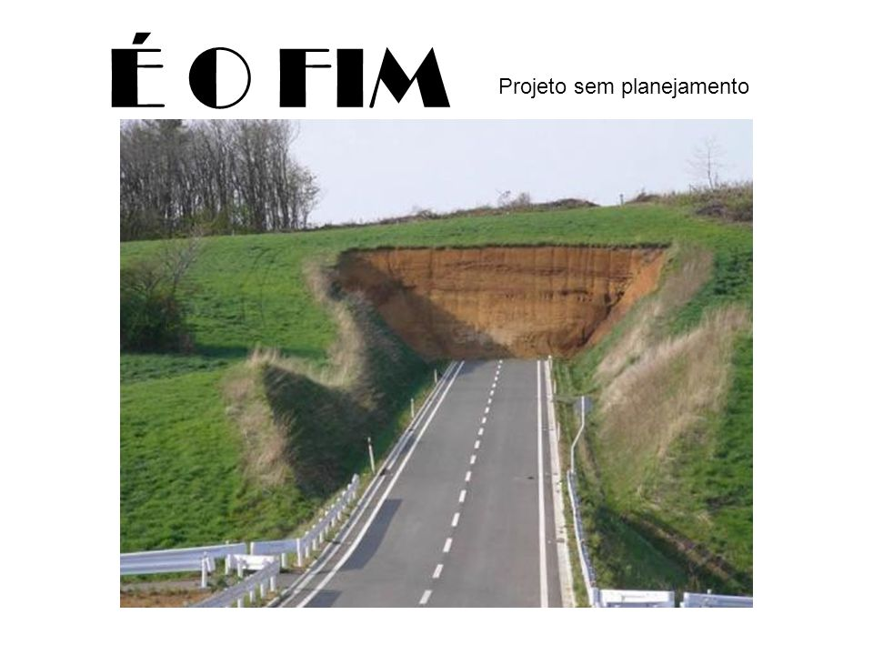É O FIM Projeto sem planejamento