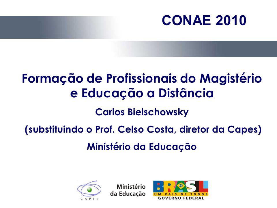 Formação de Profissionais do Magistério e Educação a Distância Carlos Bielschowsky (substituindo o Prof. Celso Costa, diretor da Capes) Ministério da
