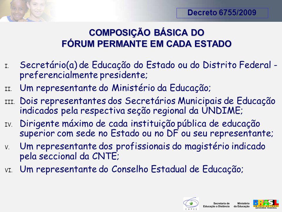 I. Secretário(a) de Educação do Estado ou do Distrito Federal - preferencialmente presidente; II. Um representante do Ministério da Educação; III. Doi
