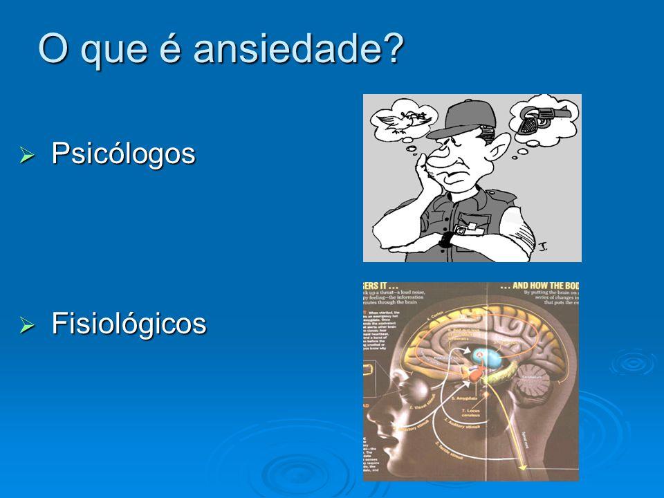 O que é ansiedade?  P P P Psicólogos  F F F Fisiológicos