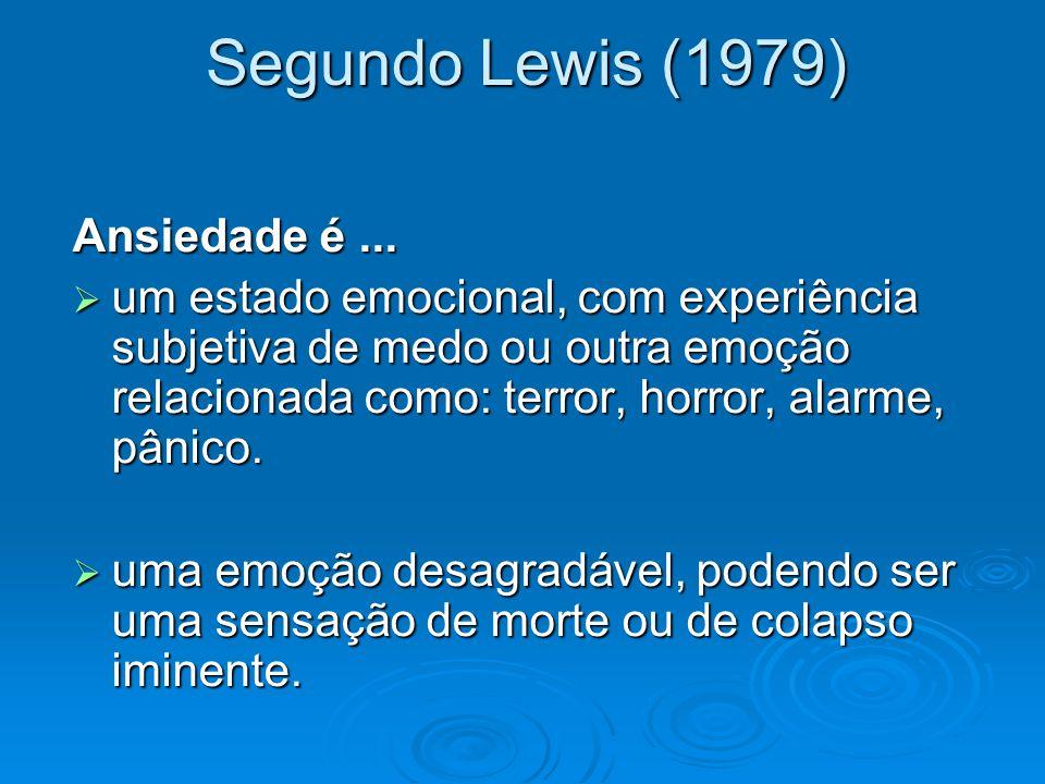 Segundo Lewis (1979) Ansiedade é...  um estado emocional, com experiência subjetiva de medo ou outra emoção relacionada como: terror, horror, alarme,