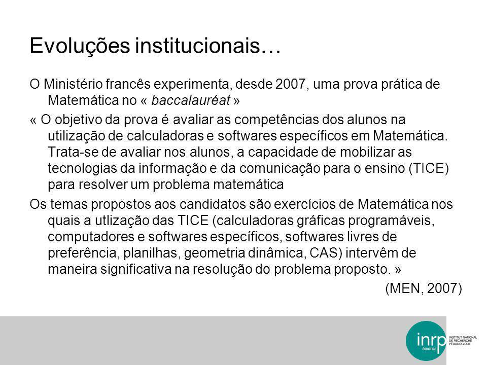 Evoluções institucionais… O Ministério francês experimenta, desde 2007, uma prova prática de Matemática no « baccalauréat » « O objetivo da prova é av