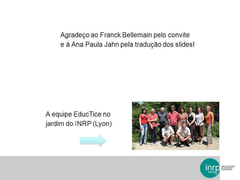 Agradeço ao Franck Bellemain pelo convite e à Ana Paula Jahn pela tradução dos slides! A equipe EducTice no jardim do INRP (Lyon)