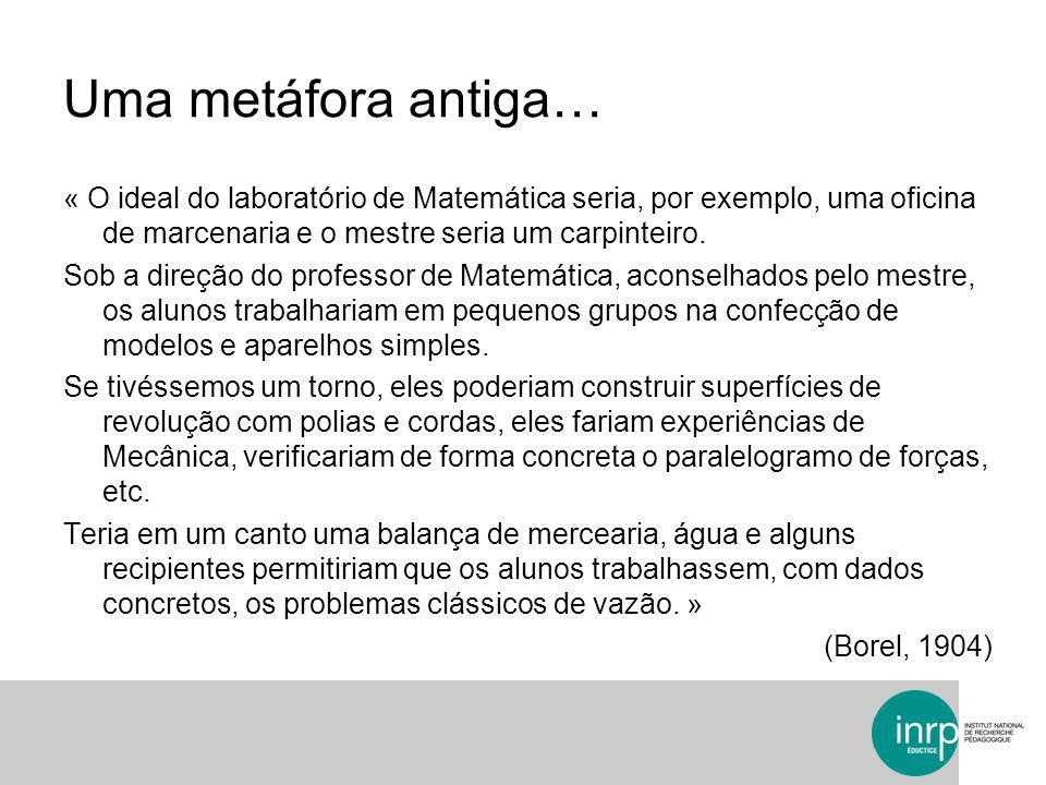 Uma metáfora antiga… « O ideal do laboratório de Matemática seria, por exemplo, uma oficina de marcenaria e o mestre seria um carpinteiro. Sob a direç
