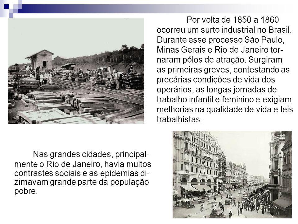 Nas grandes cidades, principal- mente o Rio de Janeiro, havia muitos contrastes sociais e as epidemias di- zimavam grande parte da população pobre. Po