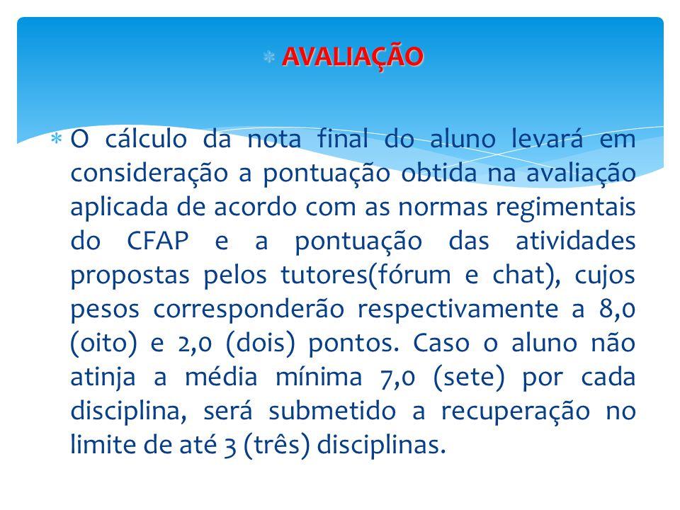 AVALIAÇÃO  O cálculo da nota final do aluno levará em consideração a pontuação obtida na avaliação aplicada de acordo com as normas regimentais do