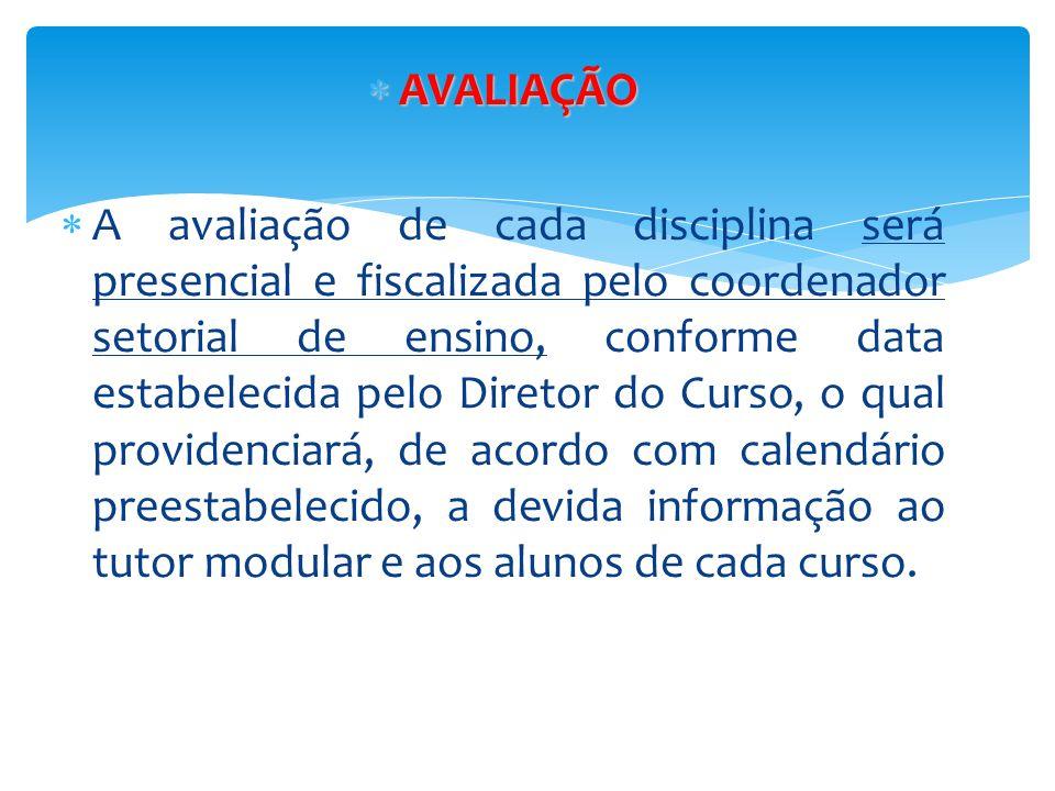  AVALIAÇÃO  A avaliação de cada disciplina será presencial e fiscalizada pelo coordenador setorial de ensino, conforme data estabelecida pelo Direto
