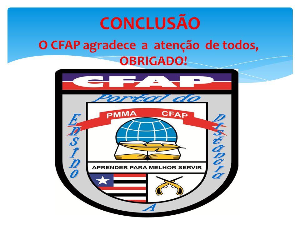 O CFAP agradece a atenção de todos, OBRIGADO! CONCLUSÃO