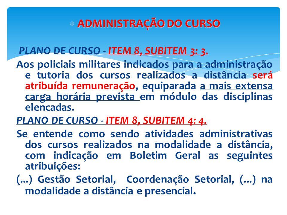  ADMINISTRAÇÃO DO CURSO PLANO DE CURSO - ITEM 8, SUBITEM 3: 3. Aos policiais militares indicados para a administração e tutoria dos cursos realizados